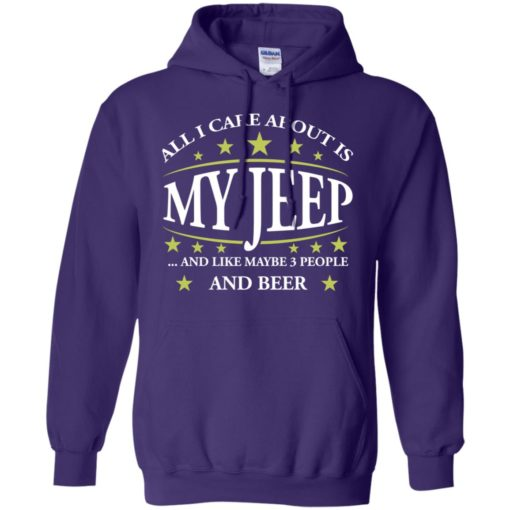All i care about my jeep and maybe 3 people hoodie
