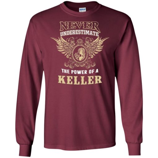 Never underestimate the power of keller shirt with personal name on it long sleeve