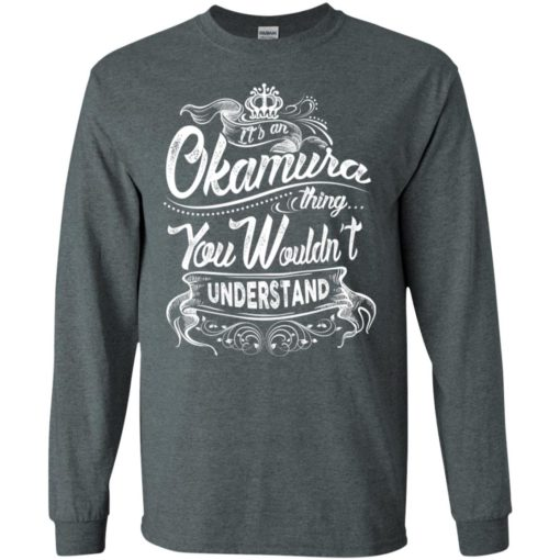 It's an okamura thing you wouldn't understand – custom and personalized name gifts long sleeve