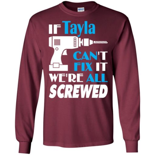 If tayla can't fix it we all screwed tayla name gift ideas long sleeve