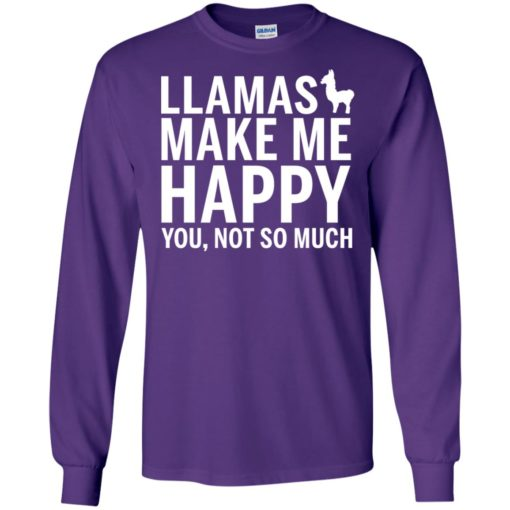 Llaama make me happy you not so much animals lover long sleeve