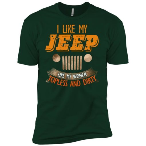 I like my jeep like my women topless and dirty premium t-shirt