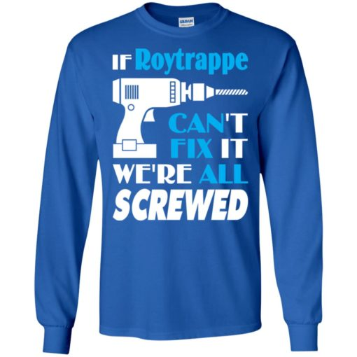 If roytrappe can't fix it we all screwed roytrappe name gift ideas long sleeve