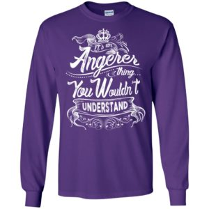 It's an angerer thing you wouldn't understand – custom and personalized name gifts long sleeve