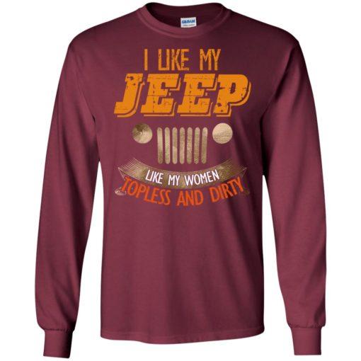 I like my jeep like my women topless and dirty long sleeve
