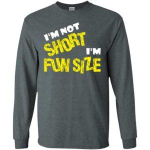 I'm not short i'm fun size long sleeve