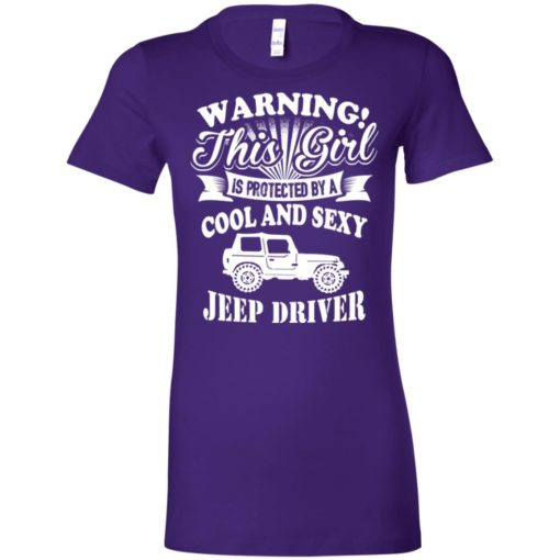 Warning this girl is protected by cool and sexy jeep driver women tee