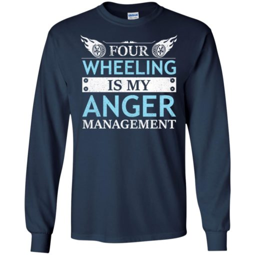 Four wheeling is my anger management long sleeve