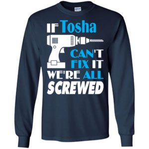If tosha can't fix it we all screwed tosha name gift ideas long sleeve