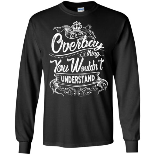 It's an overbay thing you wouldn't understand – custom and personalized name gifts long sleeve