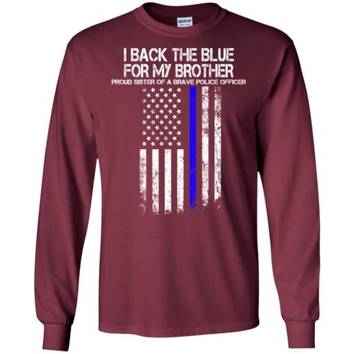 Proud police officer sister i back the blue for my brother long sleeve