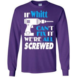 If whitt can't fix it we all screwed whitt name gift ideas long sleeve