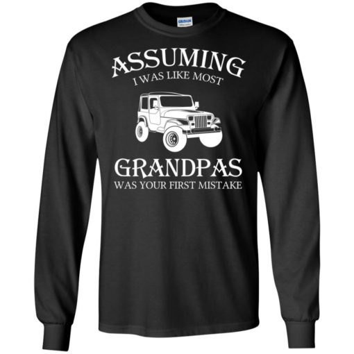 Jeep assuming i was like most grandpas was long sleeve