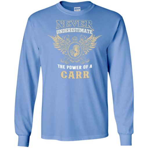 Never underestimate the power of carr shirt with personal name on it long sleeve