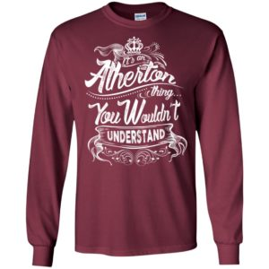 It's an atherton thing you wouldn't understand – custom and personalized name gifts long sleeve
