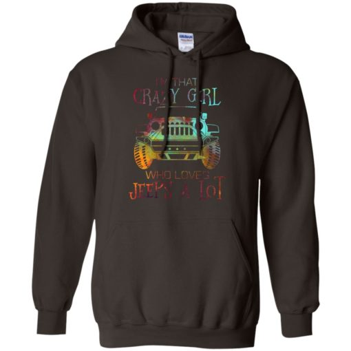 I'm that crazy girl who loves jeeps a lot hoodie