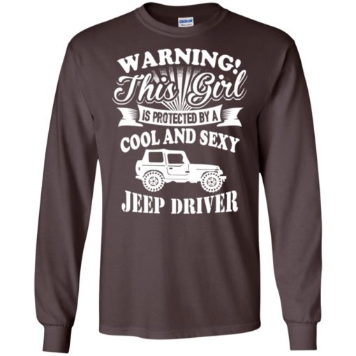 Warning this girl is protected by cool and sexy jeep driver long sleeve
