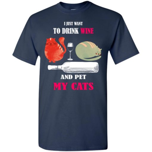 Just want to drink wine and pet my cats t-shirt