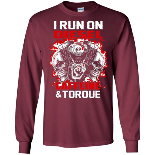 I run on diesel caffeine and torque mechanics car truck lover long sleeve