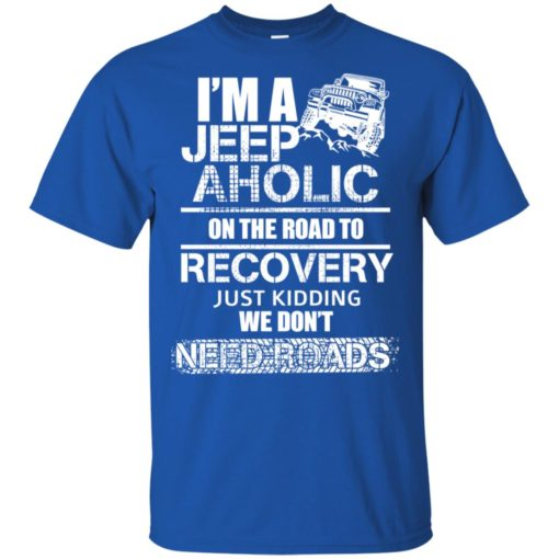 I'm a jeep aholic on the road to recovery t-shirt