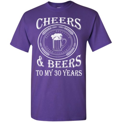 Cheers and beers to my 30 years t-shirt
