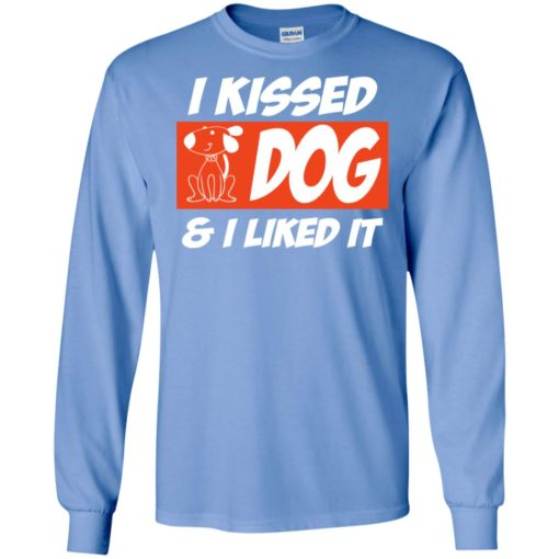 I kissed a dog and i liked it dog lover dogs owner gift long sleeve
