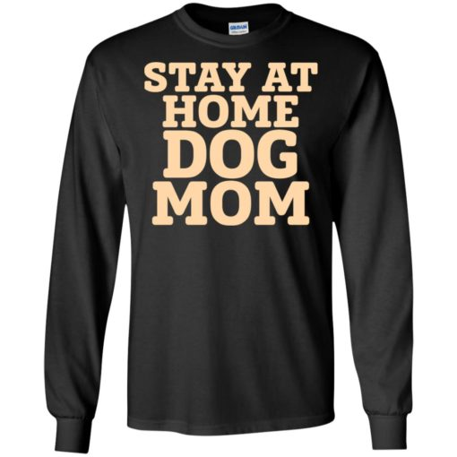 Stay at home dog mom distressed funny quote long sleeve