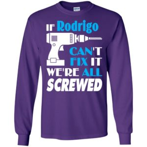 If rodrigo can't fix it we all screwed rodrigo name gift ideas long sleeve