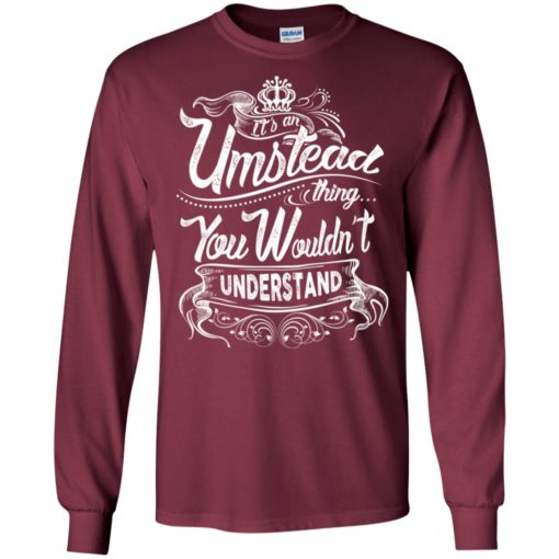 It's an umstead thing you wouldn't understand – custom and personalized name gifts long sleeve