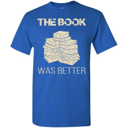 Book lover gift the book was better t-shirt