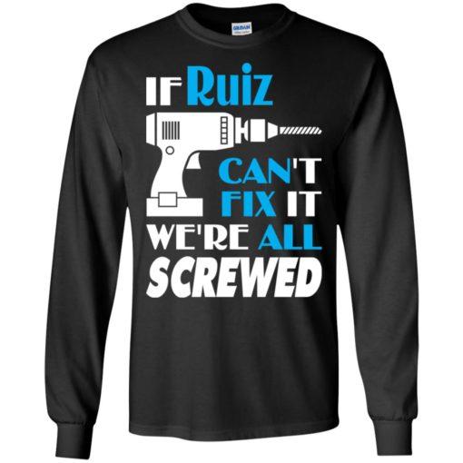If ruiz can't fix it we all screwed ruiz name gift ideas long sleeve