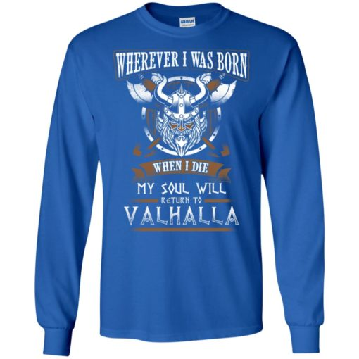 Wherever i was born when i die my soul will return to valhalla long sleeve