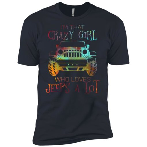 I'm that crazy girl who loves jeeps a lot premium t-shirt