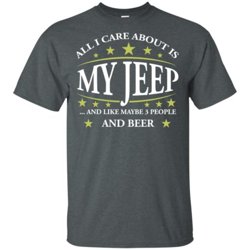 All i care about my jeep and maybe 3 people t-shirt