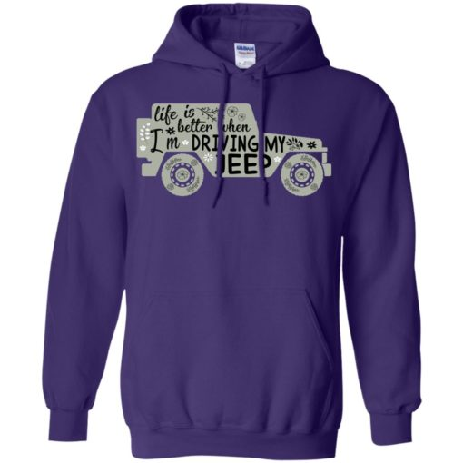 Life is better when i'm driving my jeep hoodie