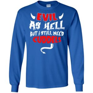 Evil as hell but i still need cuddels funny love hug couple christmas gift long sleeve