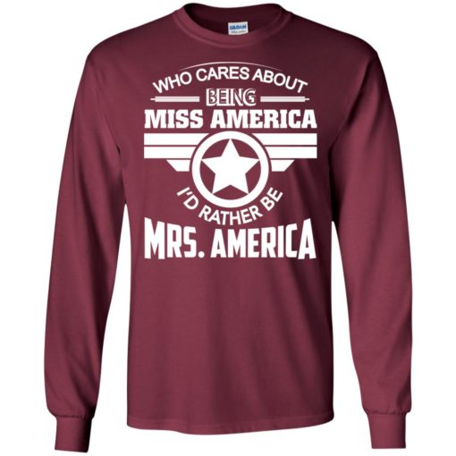 Womens who cares about being miss america i'd rather be mrs america long sleeve