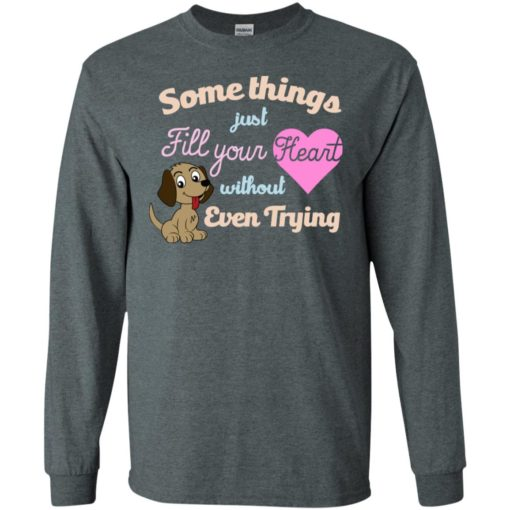Some things just fill your heart without trying dog pets lover long sleeve