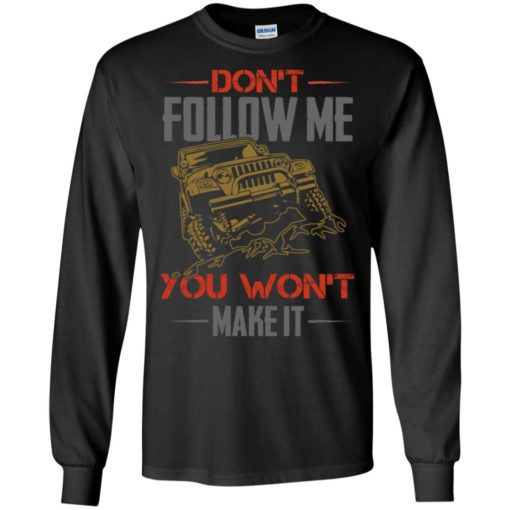 Dont follow me you won't make it long sleeve