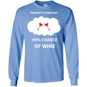 Tonight's forecast 99% chance of wine lover long sleeve