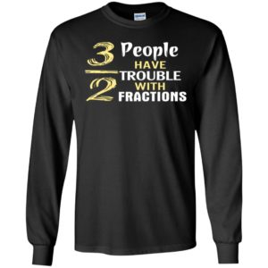 3 out of 2 people have trouble with fractions long sleeve