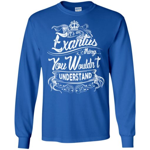 It's an exantus thing you wouldn't understand – custom and personalized name gifts long sleeve