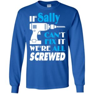 If sally can't fix it we all screwed sally name gift ideas long sleeve