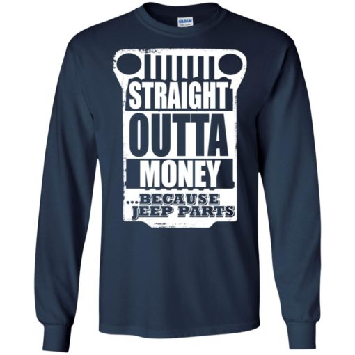 Straight outta money because jeep parts jeep life shirt long sleeve