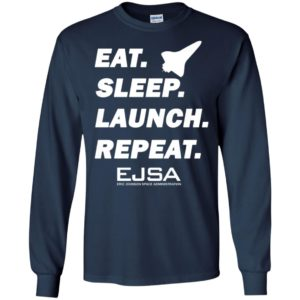 Eat sleep launch repeat ejsa eric johnson space administration long sleeve