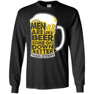 Men are like beer, some go down better than others long sleeve