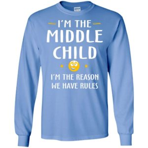 Middle child i'm the reason we have rules gift for your son long sleeve