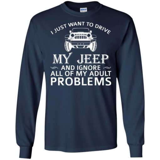 I just want to drive my jeep and ignore adult problems long sleeve