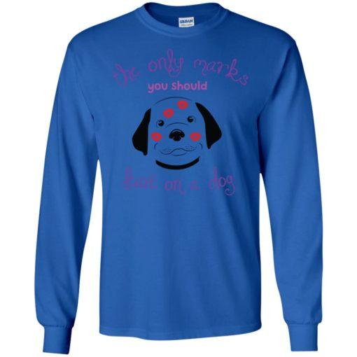 The only marks you should leave on a dog kisses dog lover long sleeve