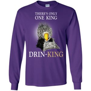 Beer on iron throne there is only one king drink king long sleeve